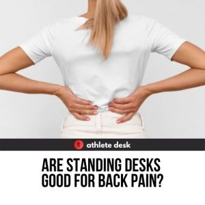 Are Standing Desks Good for Back Pain