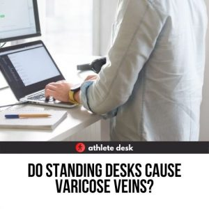 Do standing desks cause varicose veins