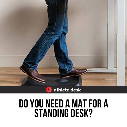 Do you need a mat for a standing desk