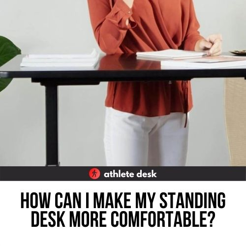 How can I make my standing desk more comfortable