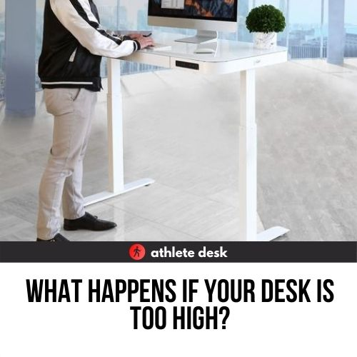 what happens if your desk is too high