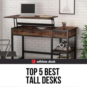 Top 5 Best Tall Desks
