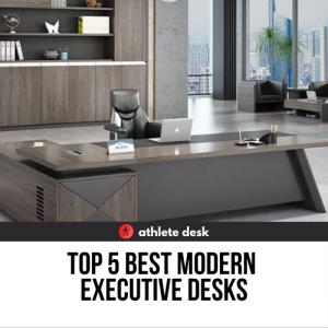 Top 5 Best Modern Executive Desks