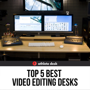 Top 5 Best Video Editing Desks