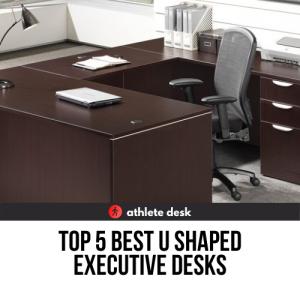 Top 5 Best U Shaped Executive Desks