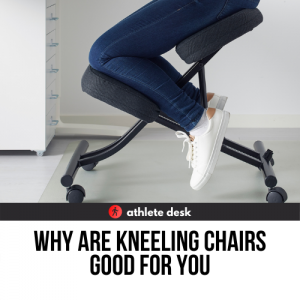 Why Are Kneeling Chairs Good For You