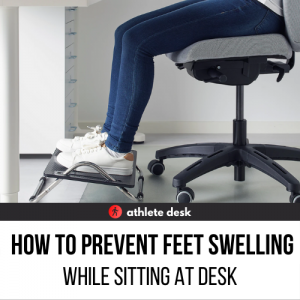 How To Prevent Feet Swelling While Sitting At Desk